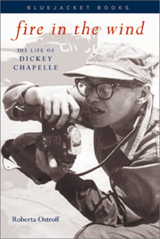 Fire In The Wind: The Life Of Dickey Chapelle (Bluejacket Books)