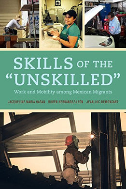 Skills Of The Unskilled: Work And Mobility Among Mexican Migrants