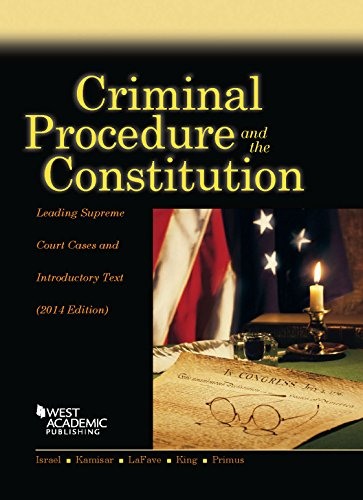 Criminal Procedure And The Constitution, Leading Supreme Court Cases And Introductory Text, 2014 (American Casebook Series)