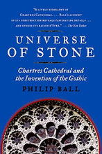 Load image into Gallery viewer, Universe Of Stone: Chartres Cathedral And The Invention Of The Gothic Aka Universe Of Stone: A Biography Of Chartres Cathedral