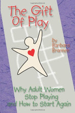 Load image into Gallery viewer, The Gift Of Play: Why Adult Women Stop Playing And How To Start Again.