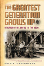 Load image into Gallery viewer, The Greatest Generation Grows Up: American Childhood In The 1930S (American Childhoods Series)