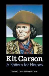 Kit Carson: A Pattern For Heroes (Bison Book S)