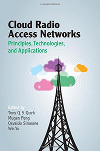 Cloud Radio Access Networks: Principles, Technologies, And Applications