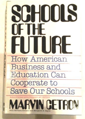 Schools Of The Future: How American Business And Education Can Cooperate To Save Our Schools