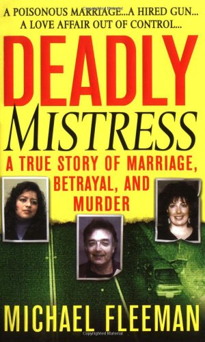 Deadly Mistress: A True Story Of Marriage, Betrayal And Murder (St. Martin'S True Crime Library)