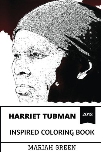 Harriet Tubman Inspired Coloring Book: Legendary Abolitionist And Political Activist, Brave Black Woman And Inspiration Inspired Adult Coloring Book (Harriet Tubman Book)