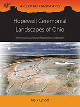 Load image into Gallery viewer, Hopewell Ceremonial Landscapes Of Ohio: More Than Mounds And Geometric Earthworks (American Landscapes)