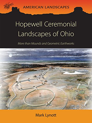 Hopewell Ceremonial Landscapes Of Ohio: More Than Mounds And Geometric Earthworks (American Landscapes)