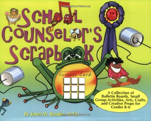 School Counselor'S Scrapbook:  A Collection Of Bulletin Boards, Small Group Activities, Arts, Crafts, And Creative Props For Grades K-6