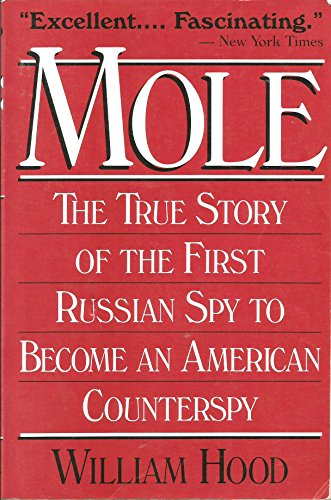 Mole - The True Story Of The First Russian Spy To Become An American Counterspy