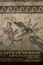 Load image into Gallery viewer, City Of Demons: Violence, Ritual, And Christian Power In Late Antiquity