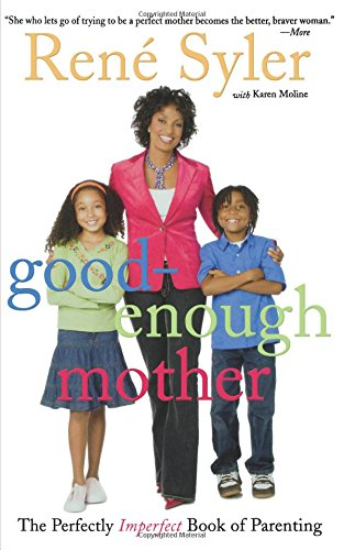 Good-Enough Mother: The Perfectly Imperfect Book Of Parenting
