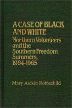 Load image into Gallery viewer, A Case Of Black And White: Northern Volunteers And The Southern Freedom Summers, 1964-1965 (Contributions In Afro-American And African Studies)