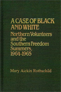 A Case Of Black And White: Northern Volunteers And The Southern Freedom Summers, 1964-1965 (Contributions In Afro-American And African Studies)
