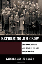 Load image into Gallery viewer, Reforming Jim Crow: Southern Politics And State In The Age Before Brown