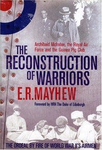 The Reconstruction Of Warriors: Archibald Mcindoe,The Royal Air Force And The Guinea Pig Club