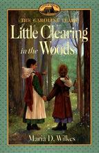 Load image into Gallery viewer, Little Clearing In The Woods: Little House, The Caroline Years