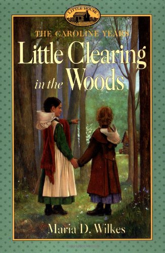 Little Clearing In The Woods: Little House, The Caroline Years