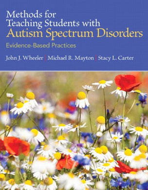 Methods For Teaching Students With Autism Spectrum Disorders: Evidence-Based Practices, Pearson Etext With Loose-Leaf Version - Access Card Package