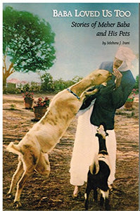 Baba Loved Us, Too: Stories Of Meher Baba And His Pets