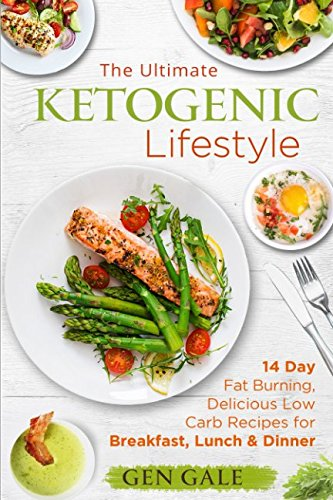 The Ultimate Ketogenic Lifestyle: 14 Day Fat Burning, Delicious Low Carb Recipes For Breakfast, Lunch & Dinner