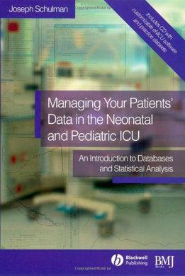 Managing Your Patients' Data In The Neonatal And Pediatric Icu: An Introduction To Databases And Statistical Analysis