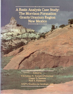 A Basin Analysis Case Study: The Morrison Formation, Grants Uranium Region, New Mexico (Aapg Studies In Geology)