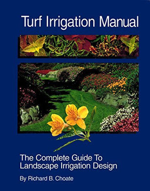 Turf Irrigation Manual: The Complete Guide To Turf And Landscape Irrigation Systems