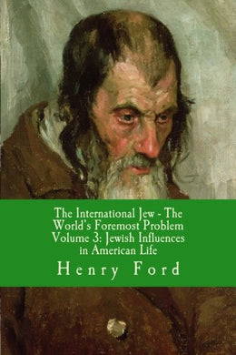 The International Jew - The World'S Foremost Problem (Jewish Influences In American Life) (Volume 3)