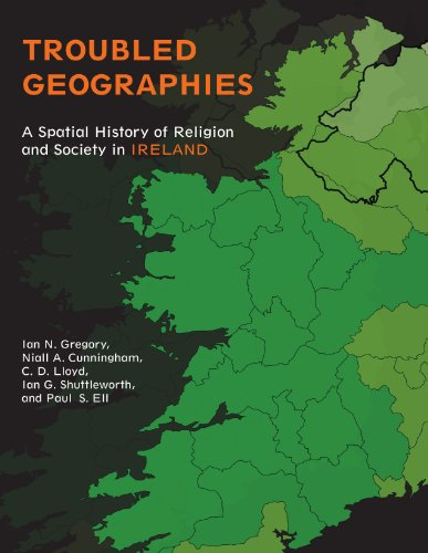 Troubled Geographies: A Spatial History Of Religion And Society In Ireland (The Spatial Humanities)