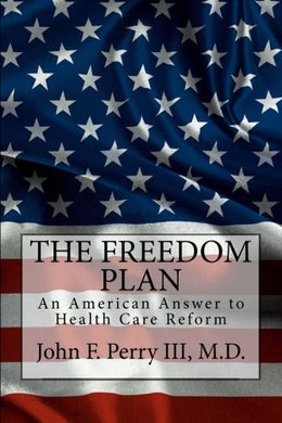 The Freedom Plan: An America Answer To Health Care Reform