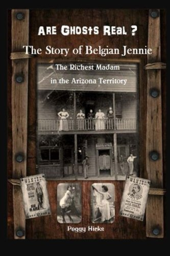 Are Ghosts Real? The Story Of Belgian Jennie.: The Richest Madam In The Arizona Territory