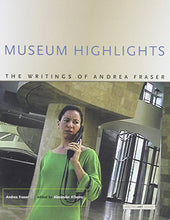 Load image into Gallery viewer, Museum Highlights: The Writings Of Andrea Fraser (Writing Art)