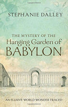 Load image into Gallery viewer, The Mystery Of The Hanging Garden Of Babylon: An Elusive World Wonder Traced