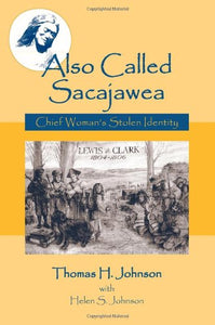 Also Called Sacajawea: Chief Woman'S Stolen Identity