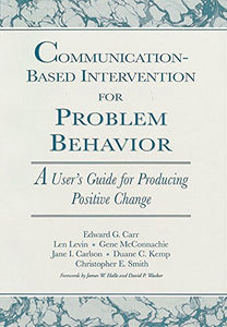 Communication-Based Intervention For Problem Behavior: A User'S Guide For Producing Positive Change