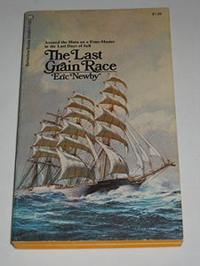 The Last Grain Race : Around The Horn On A Four-Master In The Last Days Of The Age Of Sail