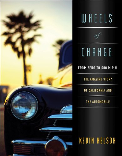 Wheels Of Change: From Zero To 600 M.P.H.: The Amazing Story Of California And The Automobile