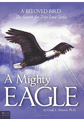 A Mighty Eagle: A Beloved Bird: The Search For True Love