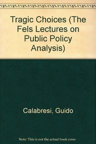 Tragic Choices (The Fels Lectures On Public Policy Analysis)