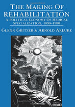 Load image into Gallery viewer, The Making Of Rehabilitation: A Political Economy Of Medical Specialization, 1890-1980 (Comparative Studies Of Health Systems And Medical Care)