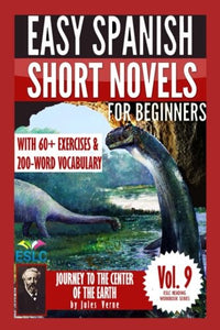 Jules Verne 3: Easy Spanish Short Novels For Beginners: Journey To The Center Of The Earth (Eslc Reading Workbooks Series) (Volume 9)