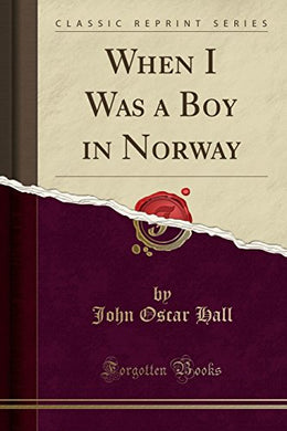 When I Was A Boy In Norway (Classic Reprint)