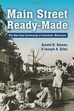 Load image into Gallery viewer, Main Street Ready-Made: The New Deal Community Of Greendale, Wisconsin