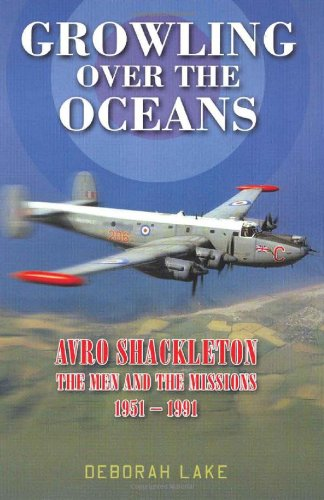 Growling Over The Oceans: Avro Shackleton: The Men And The Missions 19511991