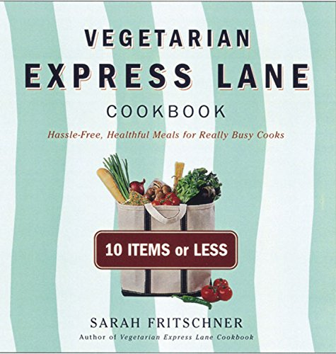 Vegetarian Express Lane Cookbook: Hassle-Free Vegatarian Meals For Really Busy Cooks