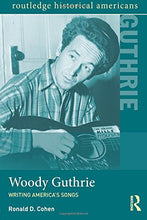 Load image into Gallery viewer, Woody Guthrie: Writing America'S Songs (Routledge Historical Americans)