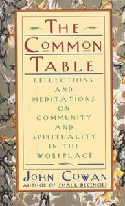 The Common Table: Reflections And Meditations On Community And Spirituality In The Workplace