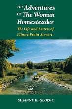 Load image into Gallery viewer, The Adventures Of The Woman Homesteader: The Life And Letters Of Elinore Pruitt Stewart
